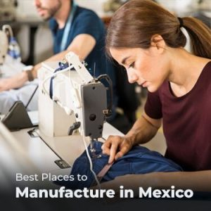Best Places to Manufacture in Mexico