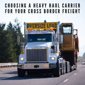 Choosing a Heavy Haul Carrier for Your Cross Border Freight