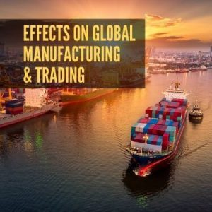 Effects on Global Manufacturing & Trading