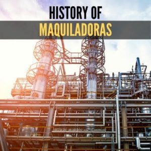History of Maquiladoras