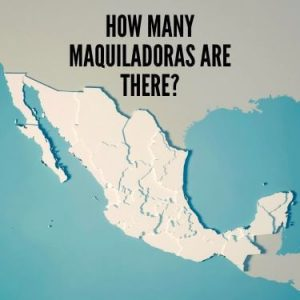 How Many Maquiladoras Are There