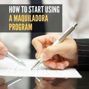 How to Start Using a Maquiladora Program