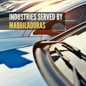 Industries Served by Maquiladoras