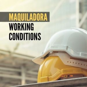 Maquiladora Working Conditions