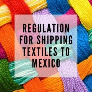 Regulation for shipping textiles to Mexico