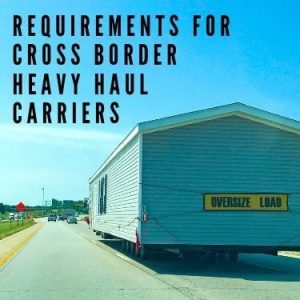Requirements for Cross Border Heavy Haul Carriers