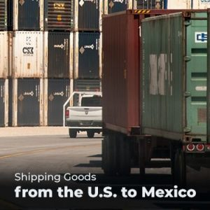 Shipping Goods from the U.S. to Mexico