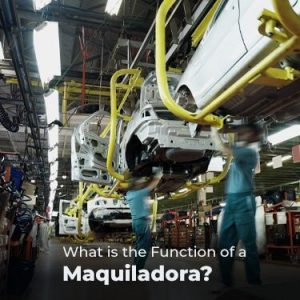 What is the Function of a Maquiladora