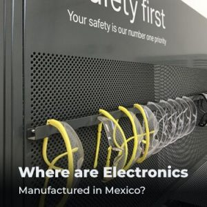 Where are Electronics Manufactured in Mexico