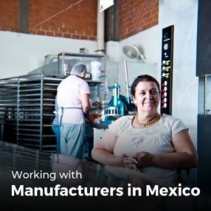Working with Manufacturers in Mexico