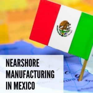 Nearshore Manufacturing in Mexico