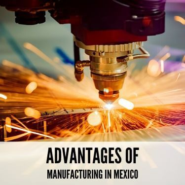 Advantages of Manufacturing In Mexico