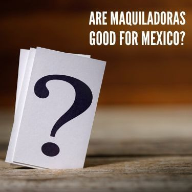 Are Maquiladoras Good For Mexico