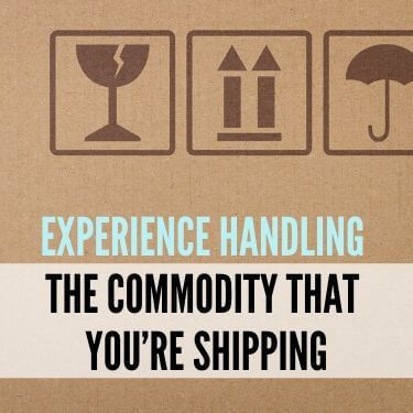 Experience Handling the Commodity That You're Shipping