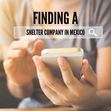 Finding A Shelter Company In Mexico