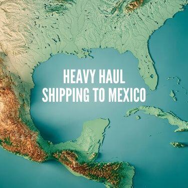 Heavy Haul Shipping to Mexico