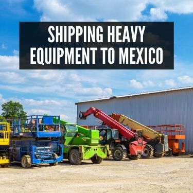 Shipping Heavy Equipment to Mexico