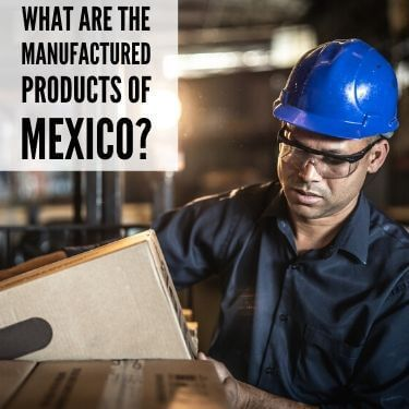 What Are The Manufactured Products of Mexico