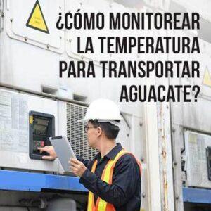 como monitorear la temperatura para transportar aguacate