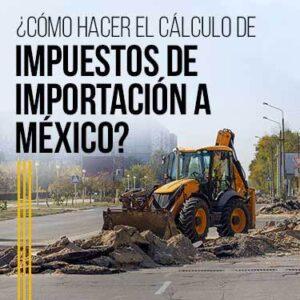 cómo hacer el cálculo de impuestos de importación a méxico